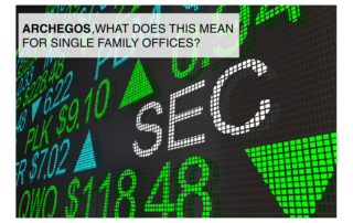Sec, Archegos, what does this mean for single family offices?